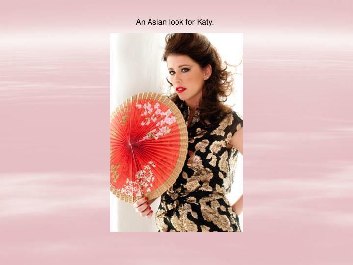 An Asian look for Katy.