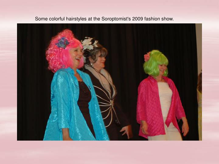 Some colorful hairstyles at the Soroptomist's 2009 fashion show.