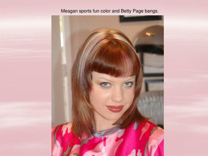 Meagan sports fun color and Betty Page bangs.