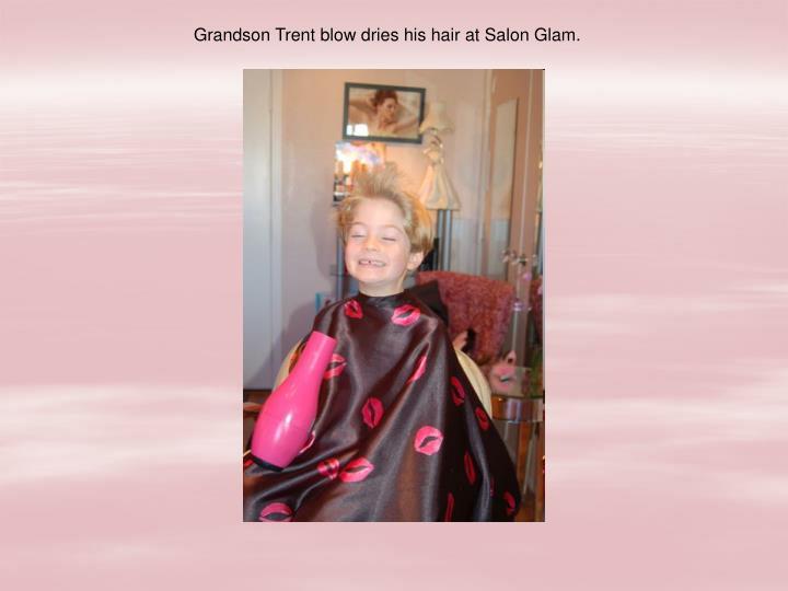 Grandson Trent blow dries his hair at Salon Glam.