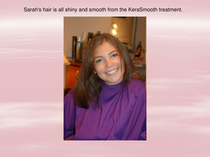 Sarah's hair is all shiny and smooth from the KeraSmooth treatment.