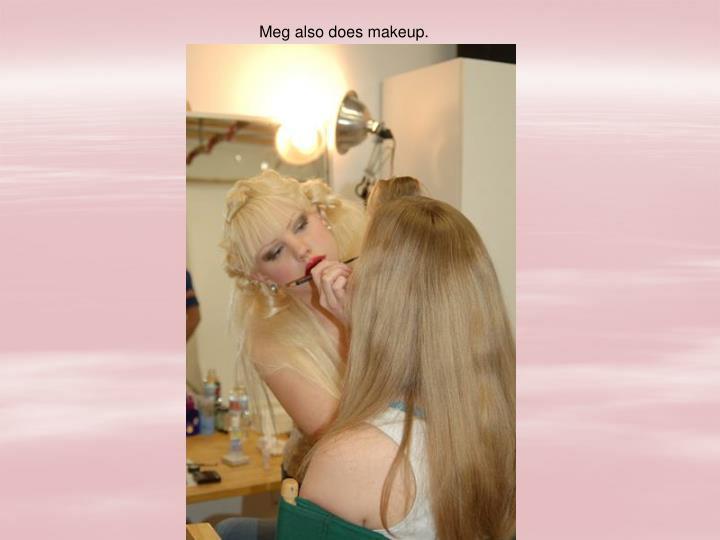 Meg also does makeup.