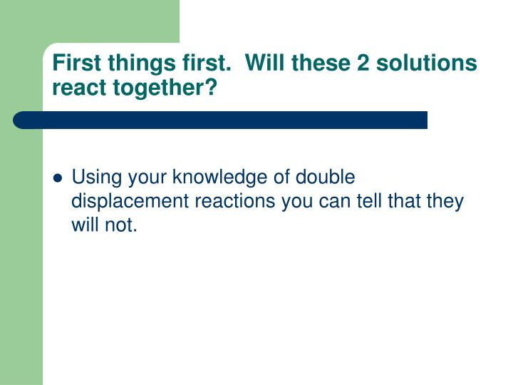 First things first.  Will these 2 solutions react together?