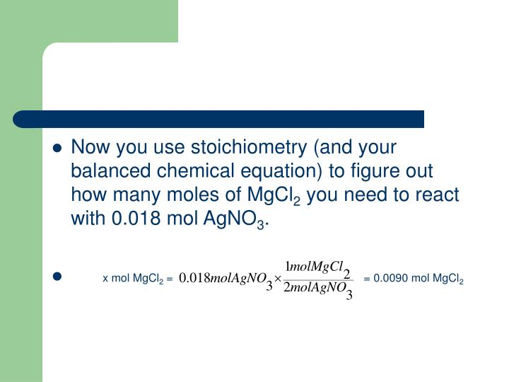 Now you use stoichiometry (and your balanced chemical equation) to figure out how many moles of MgCl