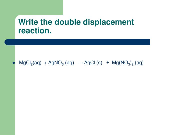 Write the double displacement reaction.