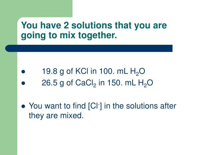 You have 2 solutions that you are going to mix together.