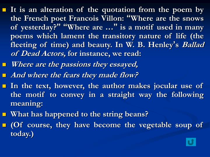 It is an alteration of the quotation from the poem by  the French poet Francois Villon: