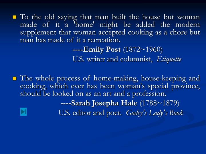To the old saying that man built the house but woman made of it a 'home' might be added the modern supplement that woman accepted cooking as a chore but man has made of it a recreation.