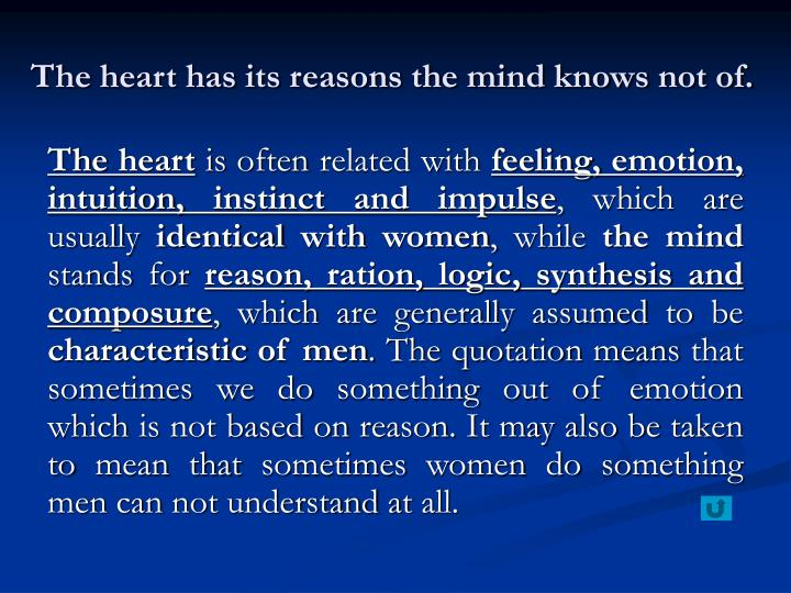 The heart has its reasons the mind knows not of.