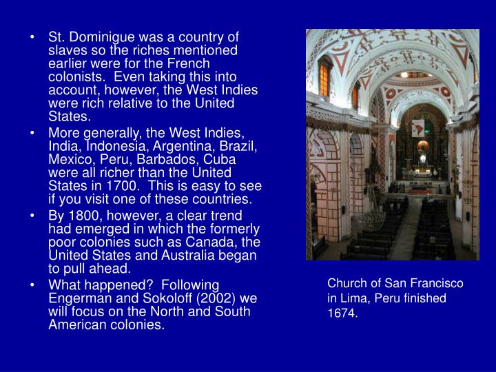 St. Dominigue was a country of slaves so the riches mentioned earlier were for the French colonists.  Even taking this into account, however, the West Indies were rich relative to the United States.