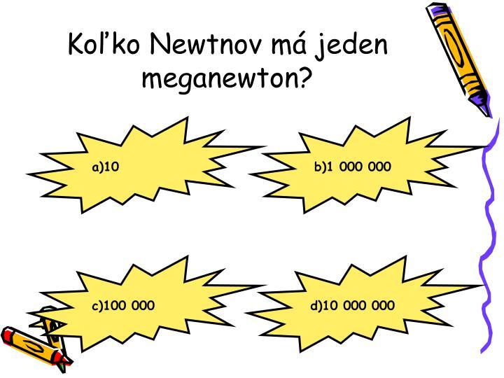Koľko Newtnov má jeden meganewton?