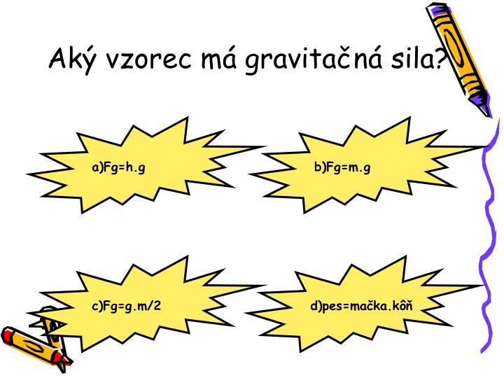Aký vzorec má gravitačná sila?