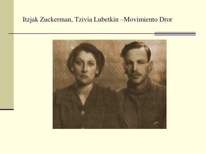 Itzjak Zuckerman, Tzivia Lubetkin –Movimiento Dror