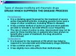 types of disease modifying anti rheumatic drugs drugs which suppress the disease process1