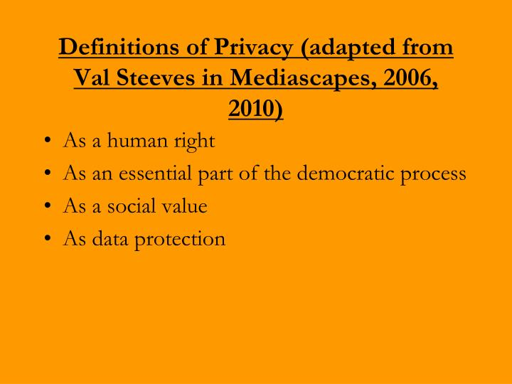 Definitions of Privacy (adapted from Val Steeves in Mediascapes, 2006, 2010)