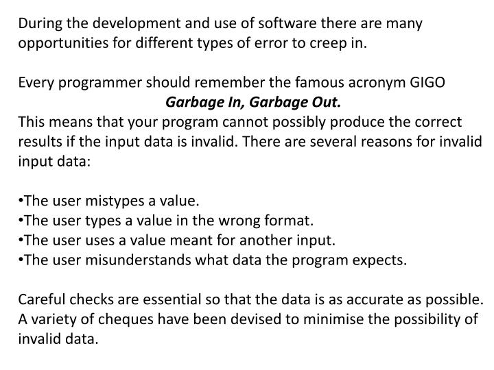 During the development and use of software there are many opportunities for different types of error to creep in.