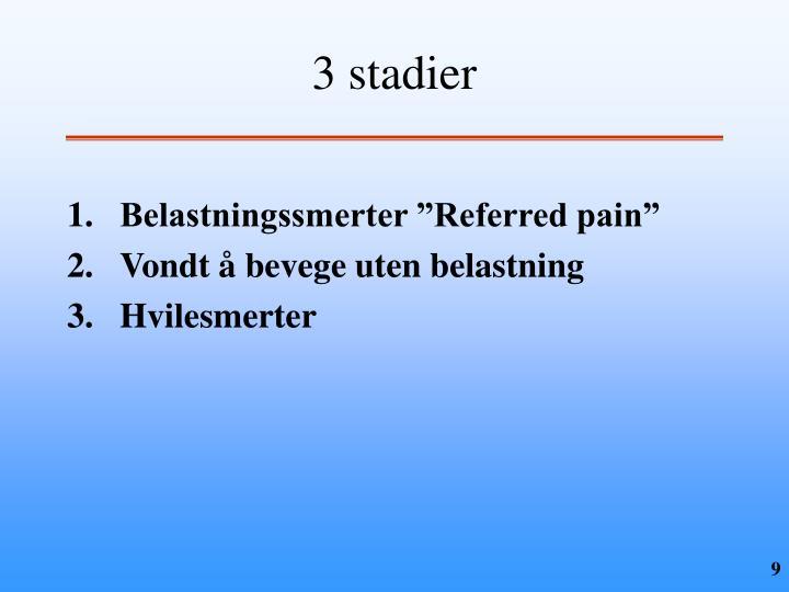 3 stadier