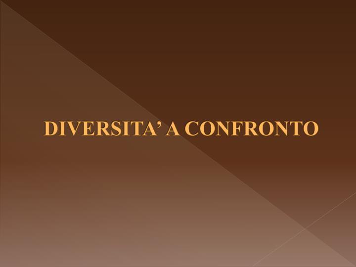 DIVERSITA' A CONFRONTO