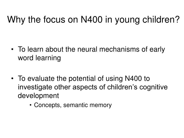 Why the focus on N400 in young children?