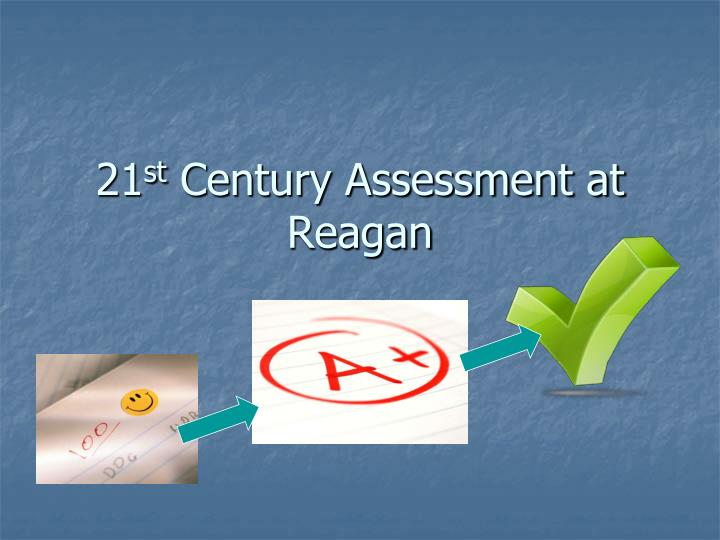 21 st century assessment at reagan