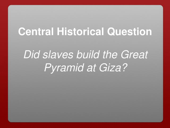 Did slaves build the Great Pyramid at Giza?