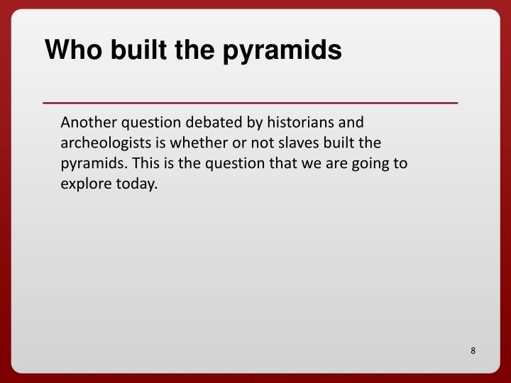Who built the pyramids