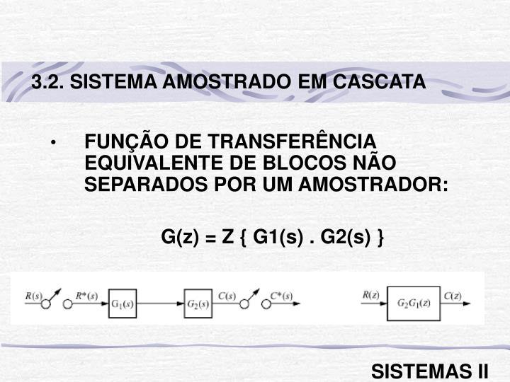 3.2. SISTEMA AMOSTRADO EM CASCATA