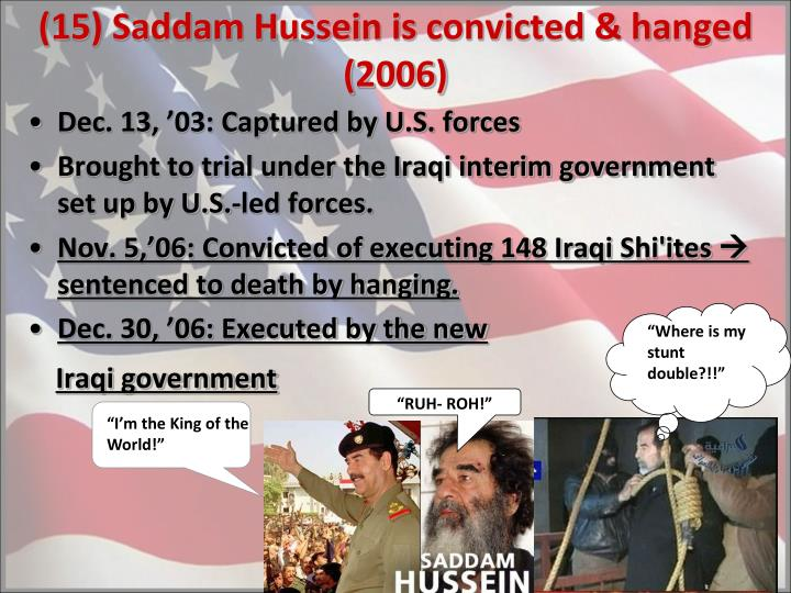 (15) Saddam Hussein is convicted & hanged (2006)
