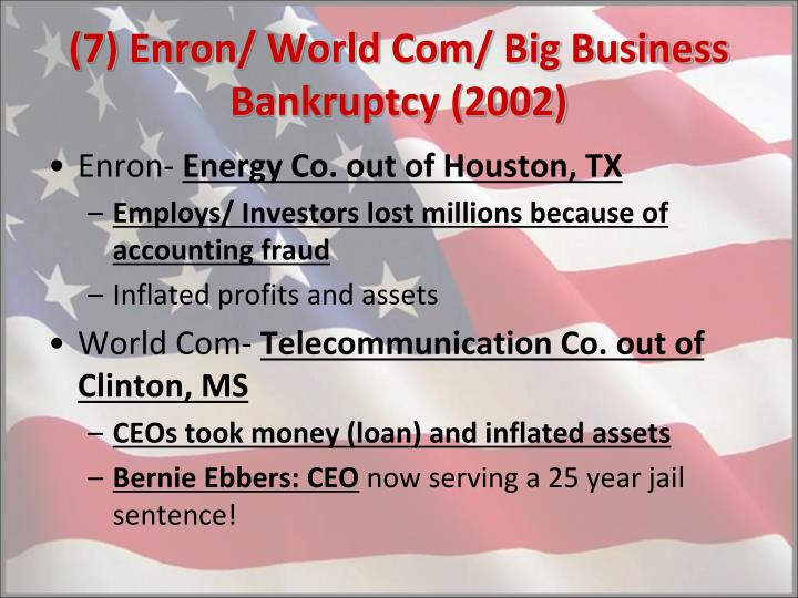 (7) Enron/ World Com/ Big Business Bankruptcy (2002)