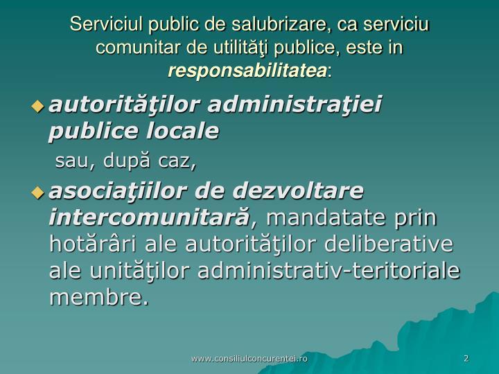 Serviciul public de salubrizare, ca serviciu comunitar de utilităţi publice, este in
