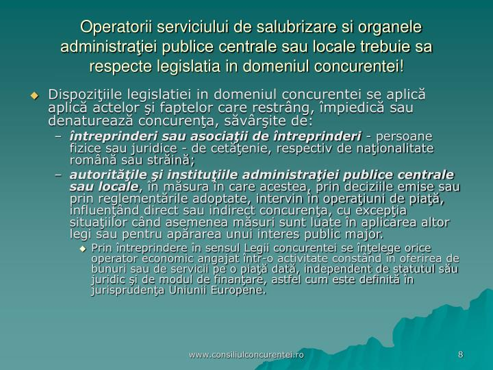Operatorii serviciului de salubrizare si organele administraţiei publice centrale sau locale trebuie sa respecte legislatia in domeniul concurentei!