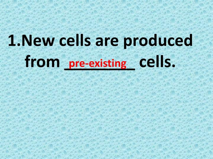 1.New cells are produced from ________ cells.