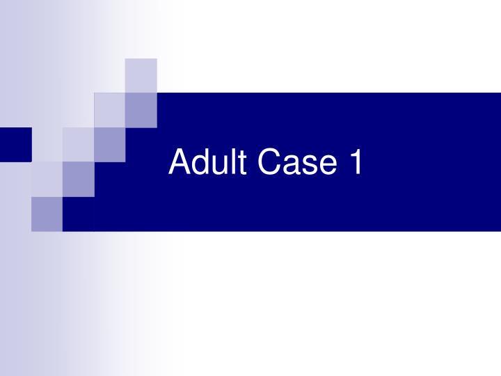 Adult Case 1