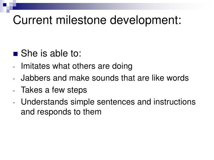 Current milestone development: