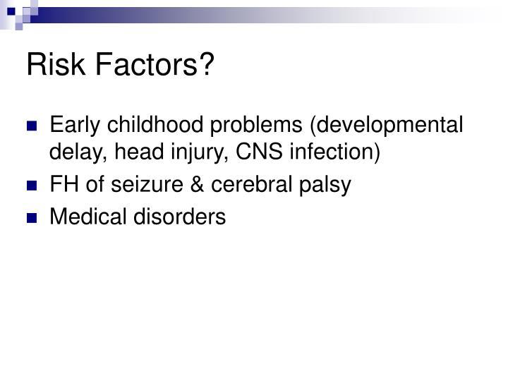 Risk Factors?