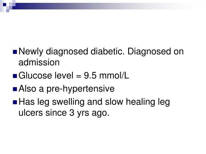 Newly diagnosed diabetic. Diagnosed on admission