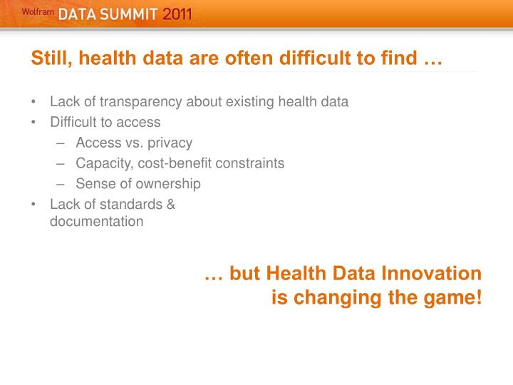 Still, health data are often difficult to find …