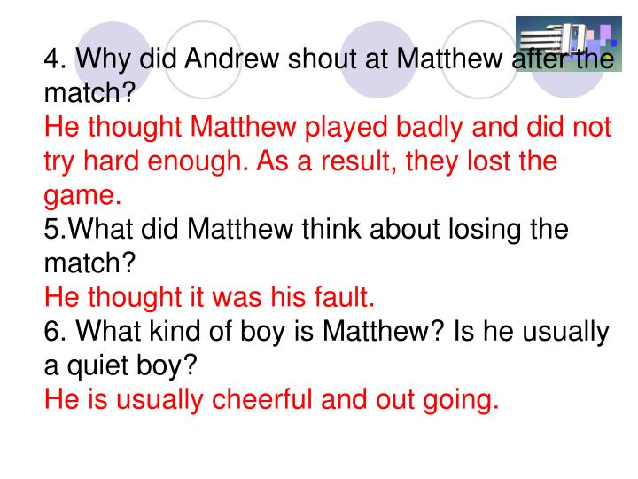 4. Why did Andrew shout at Matthew after the match?