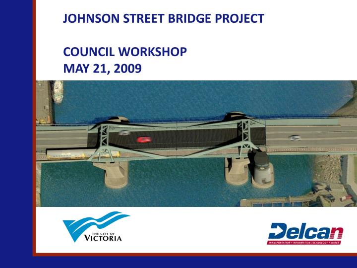 Johnson street bridge project council workshop may 21 2009