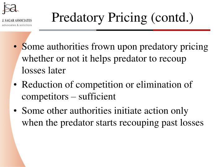 Some authorities frown upon predatory pricing whether or not it helps predator to recoup losses later
