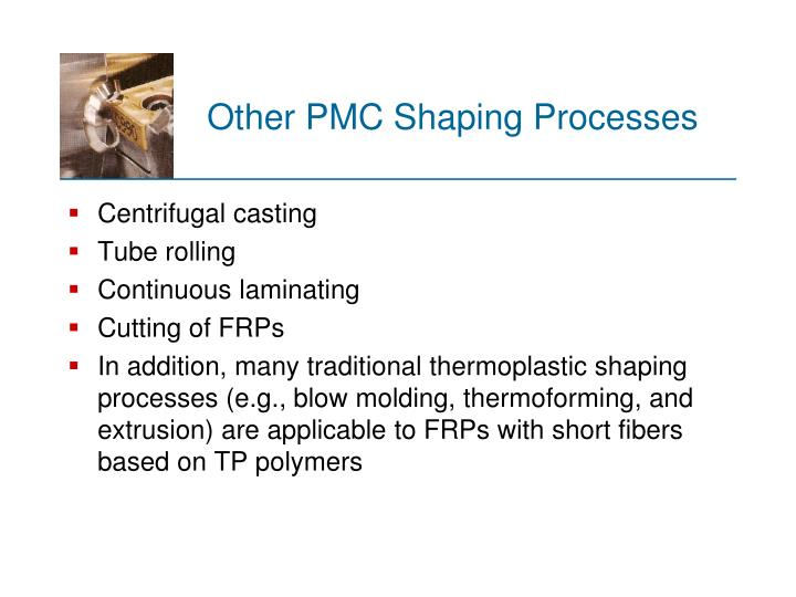 Other PMC Shaping Processes