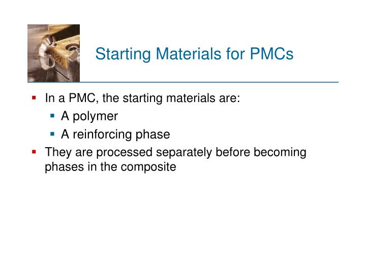 Starting Materials for PMCs