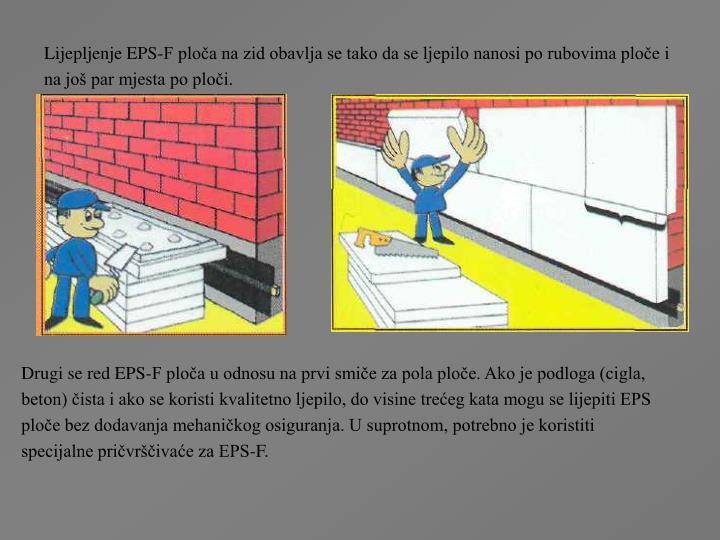 Lijepljenje EPS-F ploča na zid obavlja se tako da se ljepilo nanosi po rubovima ploče i na još par mjesta po ploči.