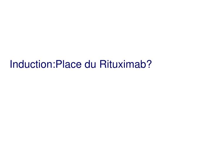 Induction:Place du Rituximab?