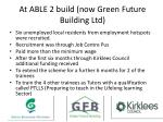 at able 2 build now green future building ltd