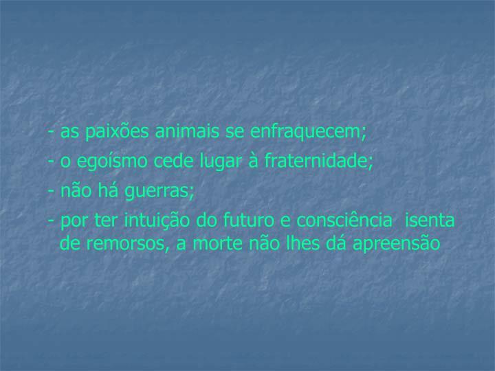 as paixões animais se enfraquecem;