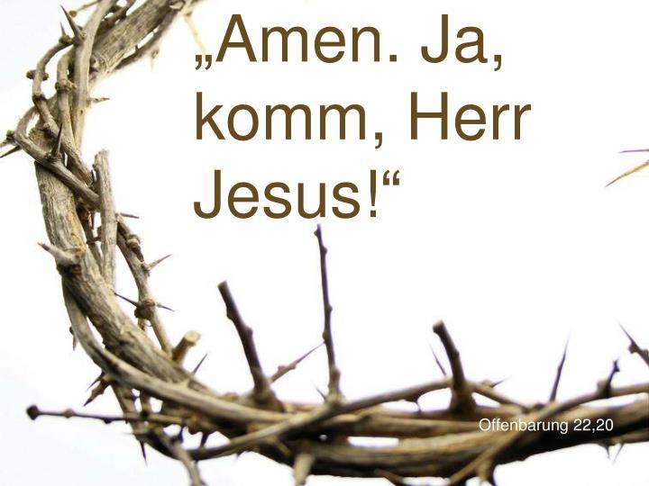 """Amen. Ja, komm, Herr Jesus!"""