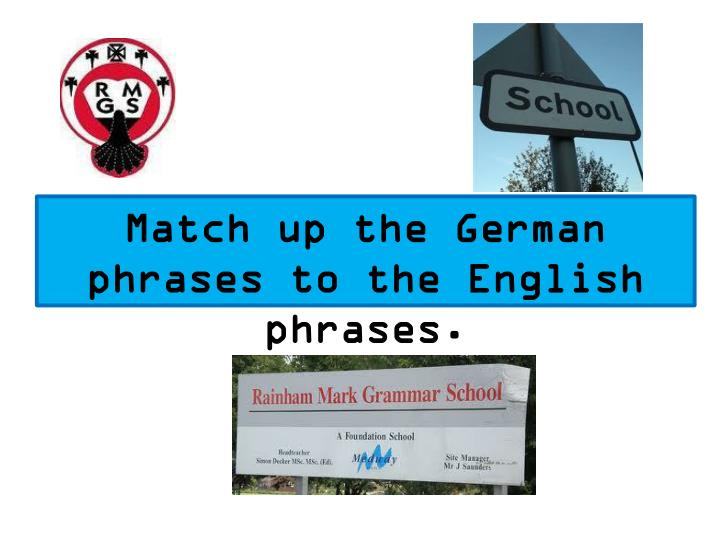 Match up the German phrases to the English phrases.