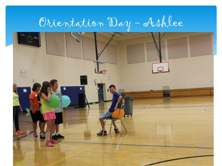 Orientation Day - Ashlee