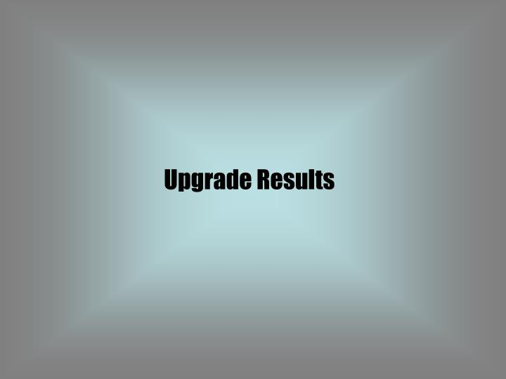 Upgrade Results